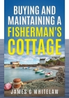 Buying and Maintaining a Fishermans Cottage Cover Image