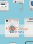 home inventory record book: Record Household Property, List Items & Contents for Insurance Claim Purposes, Home it is all warranty &service log Wi Cover Image