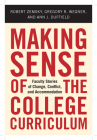 Making Sense of the College Curriculum: Faculty Stories of Change, Conflict, and Accommodation Cover Image