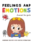 FEELINGS and EMOTIONS Journal for Girls Workbook for Kids with Positive Affirmations: A Great Way to Teach Your Child Emotional Intelligence Cover Image