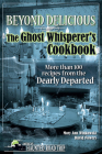 Beyond Delicious: The Ghost Whisperer's Cookbook: More Than 100 Recipes from the Dearly Departed (America's Haunted Road Trip) Cover Image