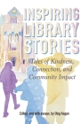 Inspiring Library Stories: Tales of Kindness, Connection, and Community Impact Cover Image