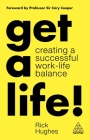 Get a Life!: Creating a Successful Work-Life Balance Cover Image