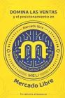 Domina las ventas y el posicionamiento en MercadoLibre: El libro que te enseñará cómo vender tus productos. Conviértete en un vendedor con grandes ing Cover Image