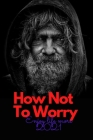 How Not To Worry: Enjoy life more we must learn to live happily Cover Image