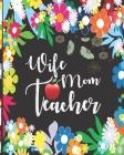 Wife Mom Teacher: Teacher Appreciation Notebook Or Journal Cover Image