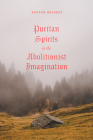 Puritan Spirits in the Abolitionist Imagination (American Beginnings, 1500-1900) Cover Image