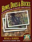 Bows, Does & Bucks: An Introduction to Archery Deer Hunting Cover Image
