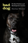 Bad Dog: Pit Bull Politics and Multispecies Justice (Feminist Technosciences) Cover Image
