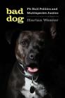 Bad Dog: Pit Bull Politics and Multispecies Justice (Feminist Technosciences) Cover Image
