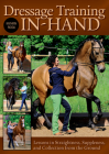Dressage Training In-Hand: Lessons in Straightness, Suppleness, and Collection from the Ground Cover Image
