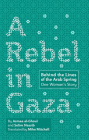 A Rebel in Gaza: Behind the Lines of the Arab Spring, One Woman's Story Cover Image