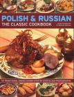 Polish & Russian: The Classic Cookbook: 70 Traditional Dishes Shown Step by Step in 250 Photographs Cover Image