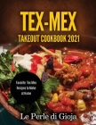 Tex-Mex Takeout Cookbook 2021: Favorite Tex-Mex Recipes to Make at Home Cover Image