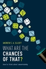 What Are the Chances of That?: How to Think about Uncertainty Cover Image