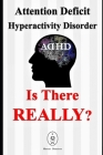 Attention Deficit Hyperactivity Disorder - Is There Really? Cover Image