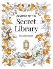 Journey to the Secret Library Coloring Book: Enjoy a Fantastical World of Beautiful Plants, Flowers, and Book Loving Animals (30 double page spread co Cover Image