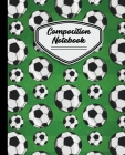 Composition Notebook: Soccer Balls Pattern Field Background - 7.5