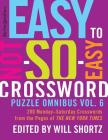 The New York Times Easy to Not-So-Easy Crossword Puzzle Omnibus Vol. 6: 200 Monday--Saturday Crosswords from the Pages of The New York Times Cover Image