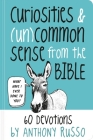 Curiosities and (Un)common Sense from the Bible: 60 Devotions Cover Image