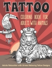 Tattoo Coloring Book for Adults with Animals: cat, bear, flamingo, llama and more ! Adults relaxation with stress relieving tattoo designs Cover Image