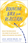 Bouncing Back from Rejection: Build the Resilience You Need to Get Back Up When Life Knocks You Down Cover Image