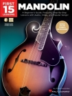 First 15 Lessons - Mandolin: A Beginner's Guide, Featuring Step-By-Step Lessons with Audio, Video, and Popular Songs! Cover Image