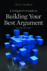 A Litigator's Guide to Building Your Best Argument Cover Image
