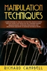 Manipulation Techniques: Learn POWERFUL Tricks to Control People's MIND and GET What You Want in Life, Understanding Brainwashing, Hypnosis, Pe Cover Image