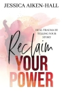 Reclaim Your Power: Heal Trauma by Telling Your Story Cover Image