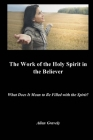 The Work of the Holy Spirit in the Believer: What Does It Mean to Be Filled with the Spirit? Cover Image