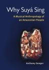 Why Suyá Sing: A Musical Anthropology of an Amazonian People Cover Image