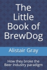 The Little Book of BrewDog: How they broke the Beer Industry paradigm Cover Image