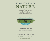 How to Read Nature: An Expert's Guide to Discovering the Outdoors You've Never Noticed Cover Image