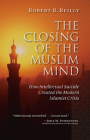 The Closing of the Muslim Mind: How Intellectual Suicide Created the Modern Islamist Crisis Cover Image