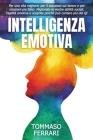 Intelligenza Emotiva: Per una Vita Migliore, Avere Successo sul Lavoro e Relazioni più felici. Migliorate le vostre Abilità Sociali, l'Agili Cover Image