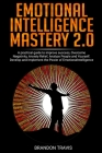 Emotional Intelligence Mastery 2.0: A practical guide to improve success, Overcome Negativity, Anxiety Relief, Analyze People and Yourself. Develop an Cover Image