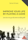 Improve Your Life by Playing a Game: Learn How to Turn Your Life Activities Into Lifelong Skills Cover Image