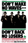 Don't Make No Waves...Don't Back No Losers: An Insiders' Analysis of the Daley Machine Cover Image