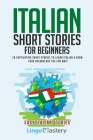 Italian Short Stories for Beginners: 20 Captivating Short Stories to Learn Italian & Grow Your Vocabulary the Fun Way! Cover Image