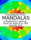 PuzzleBooks Press Mandalas: A Meditative Coloring Book for Ages 8 to 108 (Volume 12) Cover Image