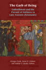 The Garb of Being: Embodiment and the Pursuit of Holiness in Late Ancient Christianity (Orthodox Christianity and Contemporary Thought) Cover Image