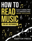 How to Read Music for Any Instrument: Daily Exercises to Understand Music in 21 Days Cover Image