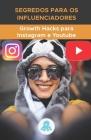 Segredos para os Influenciadores: Growth Hacks para Instagram e Youtube: Truques, Chaves e Segredos Profissionais para Ganhar Seguidores e Multiplicar Cover Image