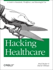 Hacking Healthcare: A Guide to Standards, Workflows, and Meaningful Use Cover Image