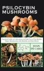 Psilocybin Mushrooms: Practical Guide to Cultivation and Safe Use of Psychedelic Magic Mushrooms with Benefits and Side Effects Cover Image
