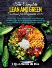 The Complete Lean and Green Cookbook for Beginners 2021: 1000-Day Easy and Delicious Recipes to Manage Your Figure by Harnessing the Power of Fueling Cover Image