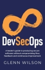 DevSecOps: A leader's guide to producing secure software without compromising flow, feedback and continuous improvement Cover Image