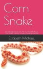 Corn Snake: The Ultimate Guide On All You Need To Know Corn Snake Training, Housing, Feeding And Diet Cover Image