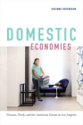 Domestic Economies: Women, Work, and the American Dream in Los Angeles Cover Image